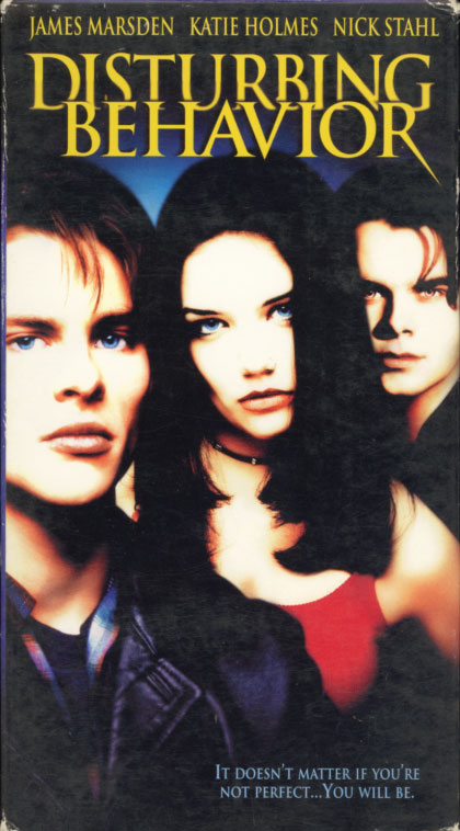 Disturbing Behavior on VHS. Starring James Marsden, Katie Holmes, Nick Stahl, Bruce Greenwood, William Sadler, Steve Railsback. Directed by David Nutter. 1998.