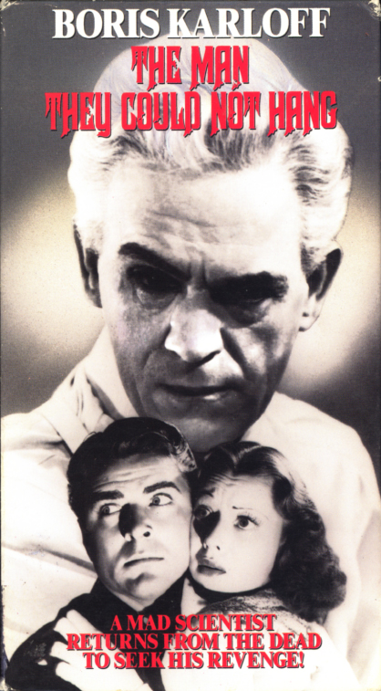 The Man They Could Not Hang VHS cover art. Movie starring Boris Karloff, Lorna Gray, Robert Wilcox. Directed by Nick Grinde. 1939.