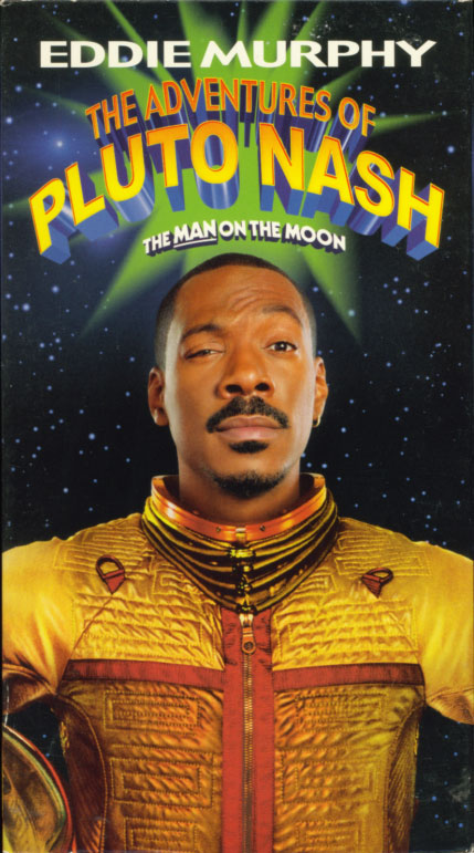 The Adventures of Pluto Nash VHS cover art. Movie starring Eddie Murphy. With Randy Quaid, Rosario Dawson, Joe Pantoliano, Jay Mohr, Luis Guzmán, Peter Boyle, Pam Grier, John Cleese, Alec Baldwin. Directed by Ron Underwood. 2002.