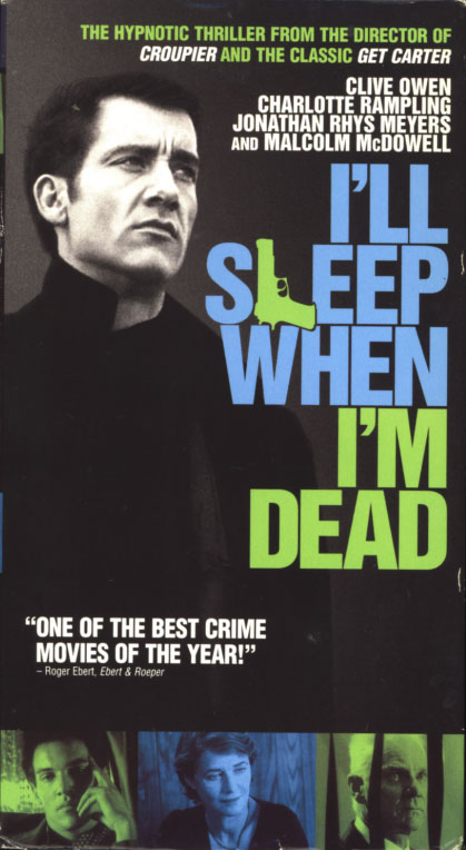 I'll Sleep When I'm Dead VHS cover art. Movie starring Clive Owen, Charlotte Rampling, Jonathan Rhys Meyers, Malcolm McDowell, Jamie Foreman. Directed by Mike Hodges. 2003.