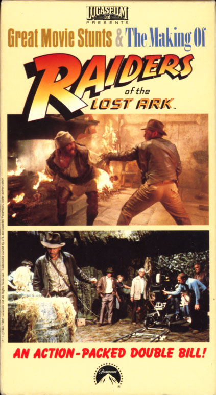 Great Movie Stunts & The Making Of Raiders of the Lost Ark on VHS.   Great Movie Stunts: Starring Harrison Ford, Karen Allen, Steven Spielberg. Directed by Robert Guenette. 1981.  The Making Of Raiders of the Lost Ark: Starring Harrison Ford, Karen Allen, Steven Spielberg, George Lucas, Paul Freeman, Norman Reynolds, Douglas Slocombe, Howard G. Kazanjian, Frank Marshall. Directed by Phillip Schuman. 1981.