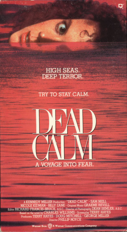 Dead Calm on VHS. Drama thriller movie starring Nicole Kidman, Sam Neill, Billy Zane. With Rod Mullinar, Joshua Tilden. Directed by Phillip Noyce. 1989.