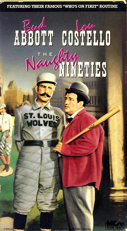 The Naughty Nineties on VHS. Starring Bud Abbott, Lou Costello. With Alan Curtis, Rita Johnson, Henry Travers. Directed by Jean Yarbrough. 1945.