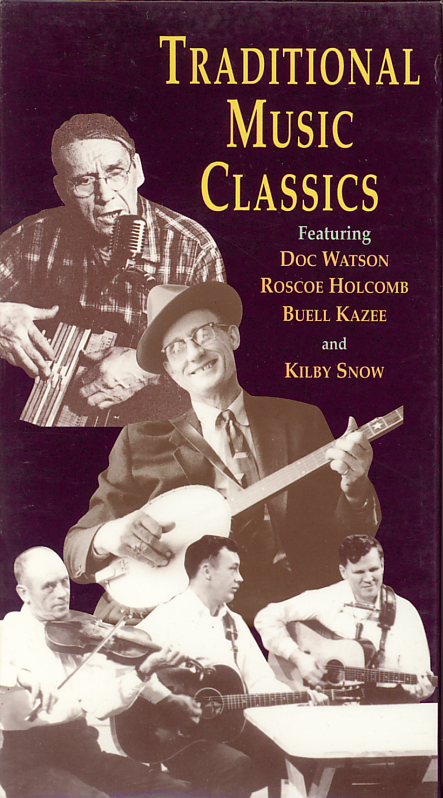 Traditional Music Classics on VHS. Featuring Doc Watson, Roscoe Holcomb, Buell Kazee, Kilby Snow. 1997.