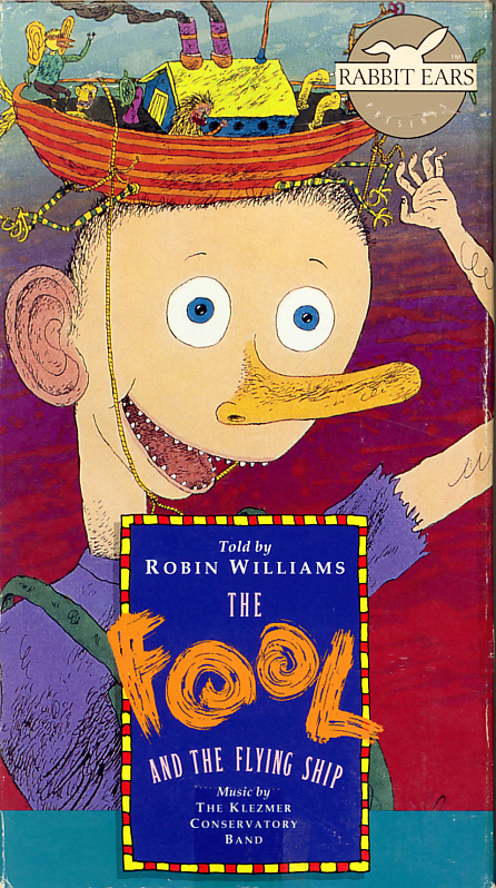 The Fool and the Flying Ship on VHS video. Starring Robin Williams. Illustrations by Henrik Drescher. Based on a Russian Folk Tale. Adapted by Eric Metaxas. Directed by C.W. Rogers. 1991.