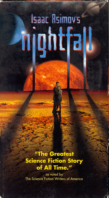 Nightfall on VHS video. Starring Jennifer Burns, Winsome Brown, Joseph Hodge (Haj), David Carradine. Based on the story by Isaac Asimov published in 1941 and subsequently expanded into a full novel by Asimov and Robert Silverberg in 1990. Directed by Gwyneth Gibby. 2000.
